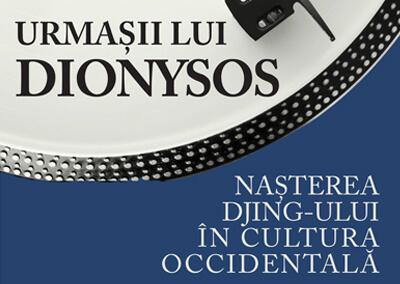 Urmașii lui Dionysos. Nașterea DJing-ului în cultura occidentală